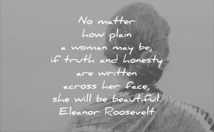 honesty quotes matter how plain woman may truth written across her face she will beautiful eleanor roosevelt wisdom