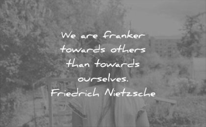 honesty quotes we are franker towards others ourselves friedrich nietzsche wisdom