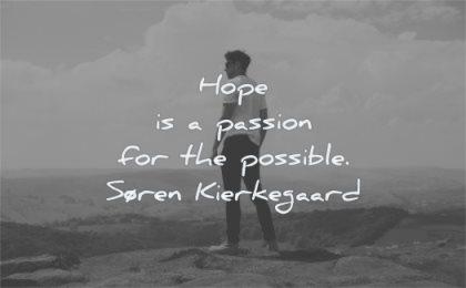 hope quotes passion possible soren kierkegaard wisdom man nature looking