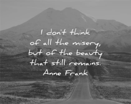 hope quotes dont think all misery beauty that still remains anne frank wisdom road nature landscape mountain