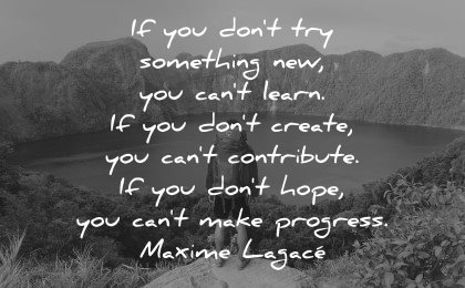 hope quotes dont try something new cant learn hope make progress maxime lagace wisdom nature hike