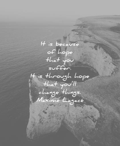 hope quotes because that you suffer through change things maxime lagace wisdom