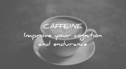 how to learn faster caffeine improve your cognition endurance wisdom quotes