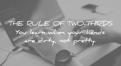 how to learn faster the rule two thirds you when your hands are dirty not pretty wisdom quotes