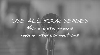 how to learn faster use all your senses more data means interconnections wisdom quotes