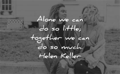 humanity quotes alone little together much helen keller wisdom women laugh