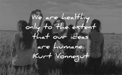 humanity quotes healthy only extent ideas humane kurt vonnegut wisdom group women friends