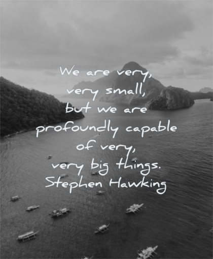 humanity quotes very small profoundly capable big things stephen hawking wisdom water nature sea boats mountains