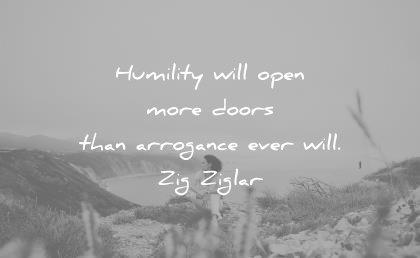 humility quotes humility will open more doors than arrogance ever zig ziglar wisdom