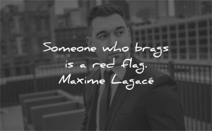 humility quotes someone who brags red flag maxime lagace wisdom man