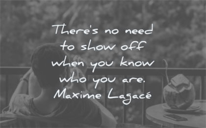 humility quotes there need show off when you know who are maxime lagace wisdom man sitting relax