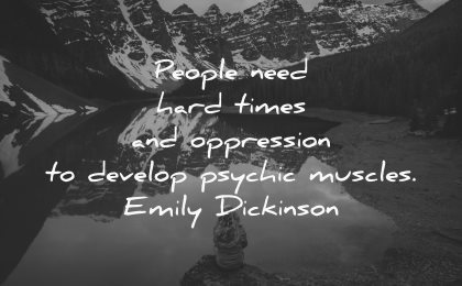 hurt quotes people need hard times oppression develop psychic muscles emily dickinson wisdom nature lake mountains snow
