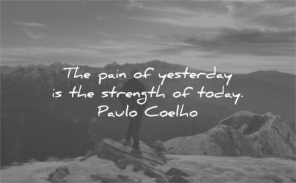 hurt quotes pain yesterday strength today paulo coelho wisdom