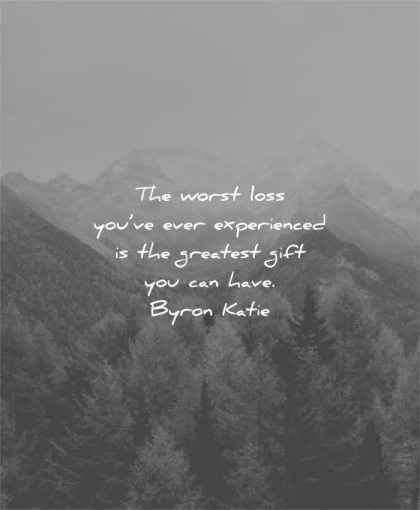 hurt quotes worst loss you ever experienced greatest gift can have byron katie wisdom
