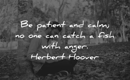 inner peace quotes patient calm can catch fish anger herbert hoover wisdom man sitting nature