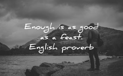 inner peace quotes enough good feast english proverb wisdom man nature lake mountains