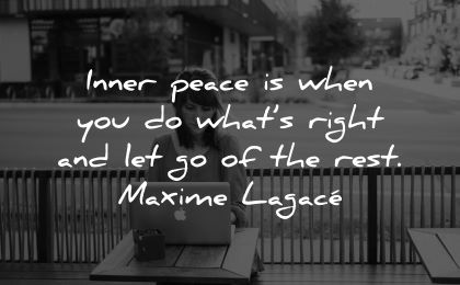 inner peace quotes when you whats right let go rest maxime lagace wisdom woman working laptop outdoors city