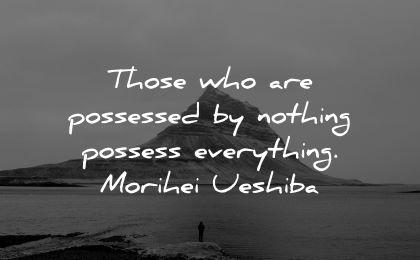 inner peace quotes those possessed nothing possess everything morihei ueshiba wisdom man mountain nature