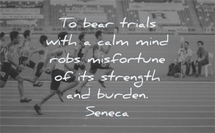 inner peace quotes bear trials with calm mind robs misfortune strength burden seneca wisdom run race man chinese