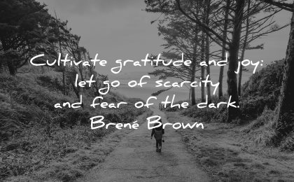 inspirational quotes for kids cultivate gratitude joy scarcity fear dark brene brown wisdom kid walking nature