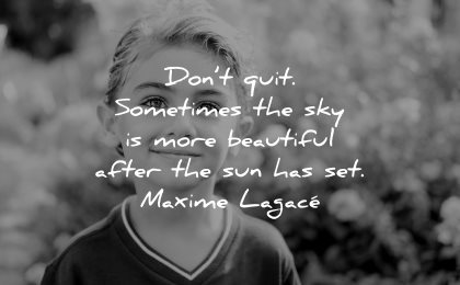 inspirational quotes for kids dont quit sometimes sky beautiful after sun set maxime lagace wisdom