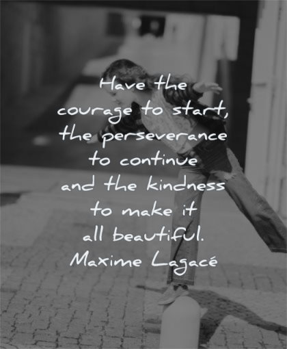 inspirational quotes for kids have courage start perseverance continue kindness make beautiful maxime lagace wisdom girl playing