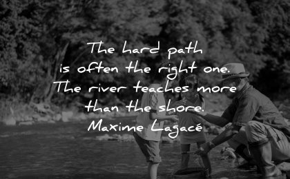 inspirational quotes for kids hard path often right river teaches more shore maxime lagace wisdom people water