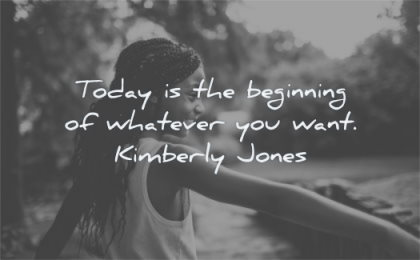 inspirational quotes for kids today beginning whatever want kimberly jones wisdom girl happy