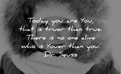 inspirational quotes for kids today you truer true one alive youer dr seuss wisdom
