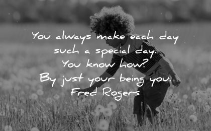inspirational quotes for kids always make each day special being fred rogers wisdom nature