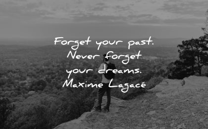 inspirational quotes for men forget your past never dreams maxime lagace wisdom nature