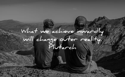 inspirational quotes for men achieve inwardly change outer reality plutarch wisdom sitting nature