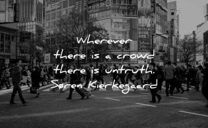 inspirational quotes for men wherever crowd there untruth soren kiergegaard wisdom city road