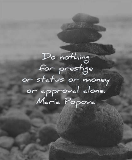 inspirational quotes for teens nothing prestige status money approval alone maria popova wisdom rocks water