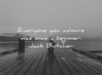 inspirational quotes for teens everyone you admire was once beginner jack butcher wisdom man sitting lake dock alone