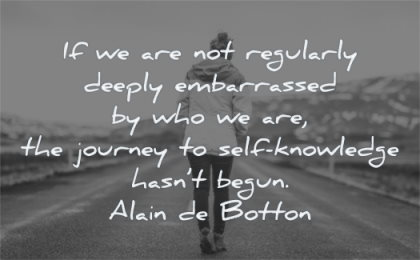 inspirational quotes for teens regularly deeply embarrassed who journey self knowledge has begun alain de botton wisdom woman walking alone