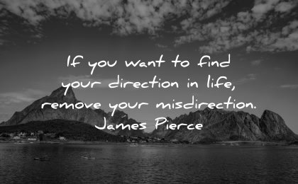 inspirational quotes for teens want find your direction life remove misdirection james pierce wisdom nature
