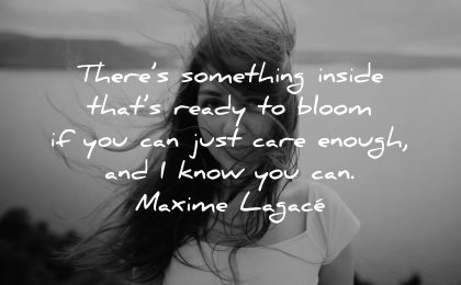 inspirational quotes for teens something inside ready bloom just care enough know can maxime lagace wisdom woman