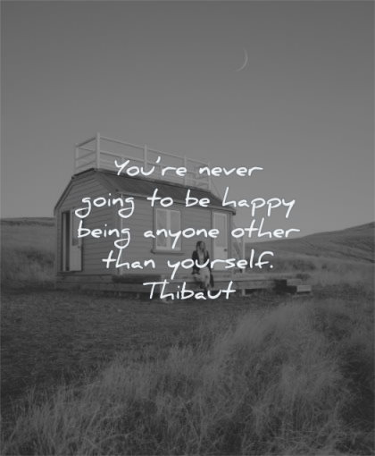 inspirational quotes for teens you never going happy being anyone other than yourself thibaut wisdom cabin house woman alone nature