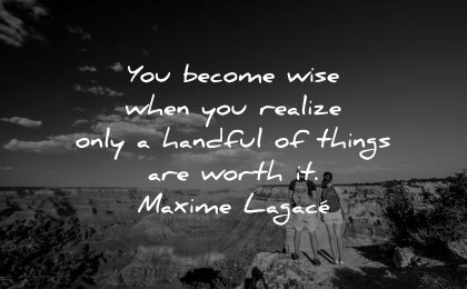 inspirational quotes for teens become wise when realize only handful things worth maxime lagace wisdom nature