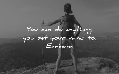inspirational quotes for teens anything set your mind eminem wisdom nature
