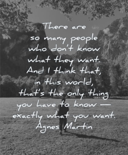 inspirational quotes for women people dont know what they want agnes martin wisdom nature