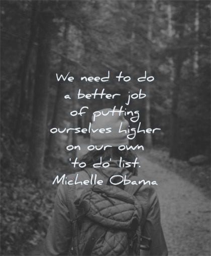 inspirational quotes women need better job putting ourselves higher our list michelle obama wisdom walking nature