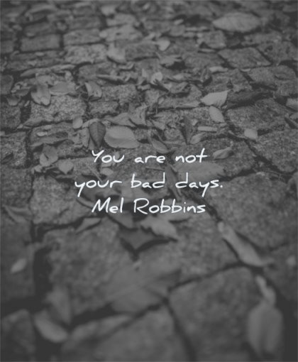inspirational quotes for women you are not your bad days mel robbins wisdom street