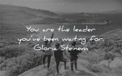 inspirational quotes for women you are leader have been waiting gloria steinem wisdom friends nature