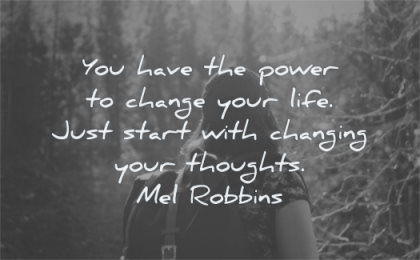 inspirational quotes for women have power change your life just start changing thoughts mel robbins wisdom nature