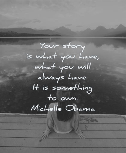 inspirational quotes for women story what you have will always have something own michelle obama wisdom lake water