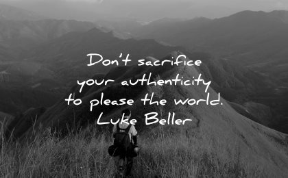 integrity quotes dont sacrifice your authenticity please world luke beller wisdom nature hiking