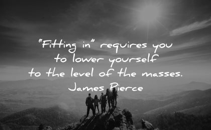 integrity quotes fitting requires lower yourself level masses james pierce wisdom nature group