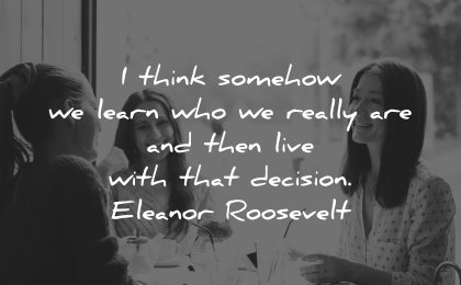 integrity quotes think somehow learn really are then live with that decision eleanor roosevelt wisdom group women